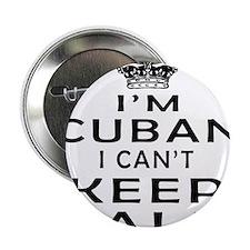 """I Am Cuban I Can Not Keep Calm 2.25"""" Button"""
