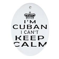 I Am Cuban I Can Not Keep Calm Ornament (Oval)