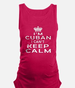 I Am Cuban I Can Not Keep Calm Maternity Tank Top
