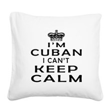 I Am Cuban I Can Not Keep Calm Square Canvas Pillo