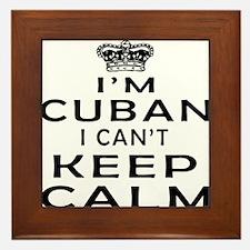 I Am Cuban I Can Not Keep Calm Framed Tile