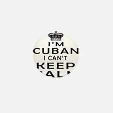 I Am Cuban I Can Not Keep Calm Mini Button