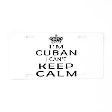 I Am Cuban I Can Not Keep Calm Aluminum License Pl