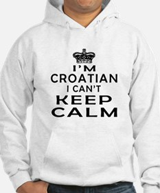 I Am Croatian I Can Not Keep Calm Hoodie Sweatshirt