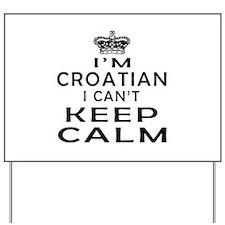 I Am Croatian I Can Not Keep Calm Yard Sign