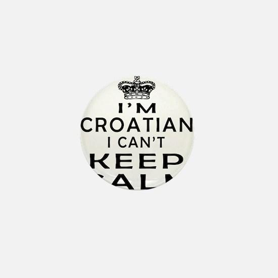 I Am Croatian I Can Not Keep Calm Mini Button