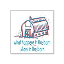 """What happens in the barn Square Sticker 3"""" x 3"""""""