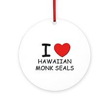 I love hawaiian monk seals Ornament (Round)
