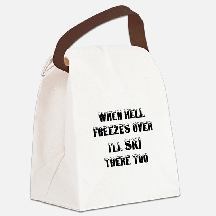 when hell freezes over Ill ski th Canvas Lunch Bag