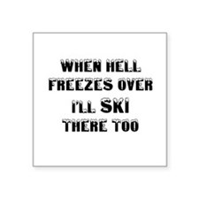 "when hell freezes over Ill  Square Sticker 3"" x 3"""