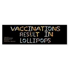 Vaccinations Result In Lollipops Bumper Bumper Sticker