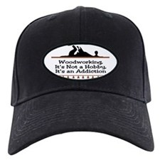 Woodworking addiction Baseball Hat