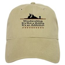 Woodworking addiction Baseball Cap