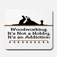 Woodworking addiction Mousepad
