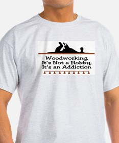 Woodworking addiction Ash Grey T-Shirt