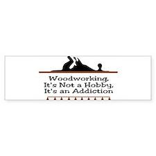 Woodworking addiction Bumper Bumper Sticker