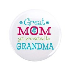 "Great Mom Promoted to Grandma 3.5"" Button"