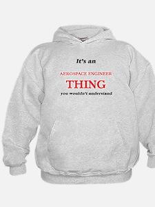 It's and Aerospace Engineer thing, Sweatshirt