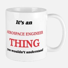It's and Aerospace Engineer thing, you wo Mugs