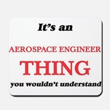 It's and Aerospace Engineer thing, y Mousepad