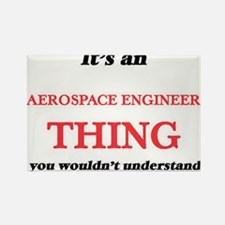 It's and Aerospace Engineer thing, you Magnets