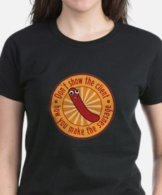 Don't let the client see the sausage T-Shirt