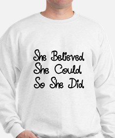She Believed she could, So she did Sweatshirt