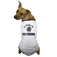 2-id rather be ice fishing Dog T-Shirt