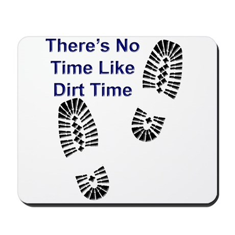 No Time Like Dirt Time Mousepad