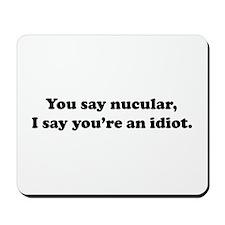 You Say Nucular... Mousepad