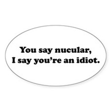 You Say Nucular... Oval Decal