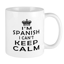 I Am Spanish I Can Not Keep Calm Mug