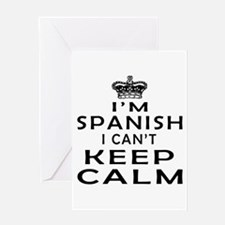 I Am Spanish I Can Not Keep Calm Greeting Card