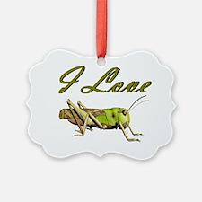 I love grasshoppers Ornament