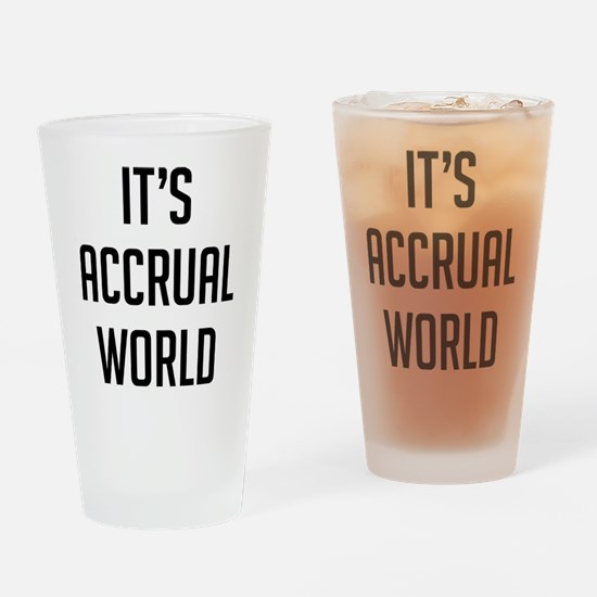 It's Accrual World Drinking Glass