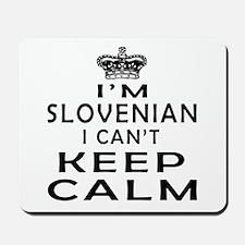 I Am Slovenian I Can Not Keep Calm Mousepad