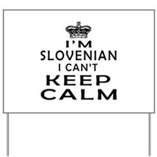 I Am Slovenian I Can Not Keep Calm Yard Sign