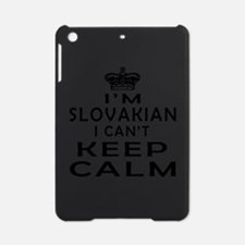 I Am Slovakian I Can Not Keep Calm iPad Mini Case