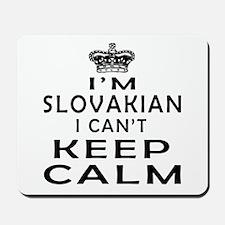 I Am Slovakian I Can Not Keep Calm Mousepad