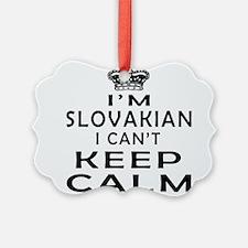 I Am Slovakian I Can Not Keep Calm Ornament