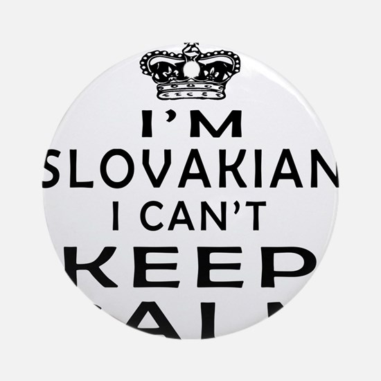 I Am Slovakian I Can Not Keep Calm Ornament (Round