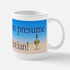 """""""How Dare You Presume"""" Mug"""