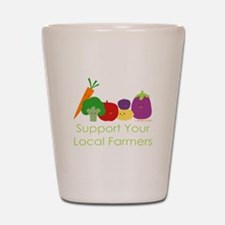 """Support Your Local Farmers"" Shot Glass"
