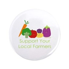 """Support Your Local Farmers"" 3.5"" Button"