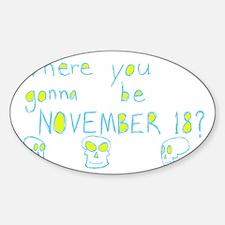 Where You Gonna Be Nov 18 Sticker (Oval)
