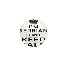 I Am Serbian I Can Not Keep Calm Mini Button