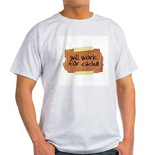 """""""Will Work for Cache"""" Ash Grey T-Shirt"""
