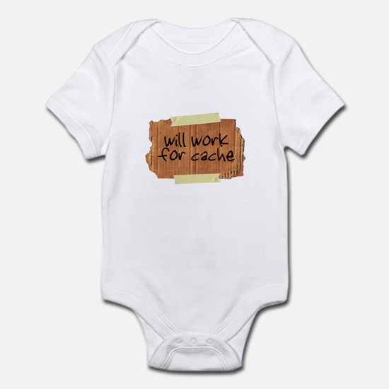 """""""Will Work for Cache"""" Infant Bodysuit"""