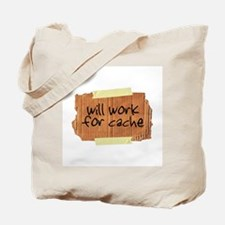 """""""Will Work for Cache"""" Tote Bag"""