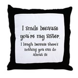I smile because you are my sister Cotton Pillows